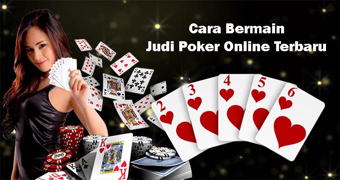 Cara Bermain Judi Poker Online Terbaru