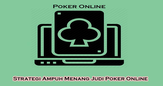 Strategi Ampuh Menang Judi Poker Online