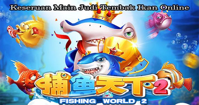 Keseruan Main Judi Tembak Ikan Online