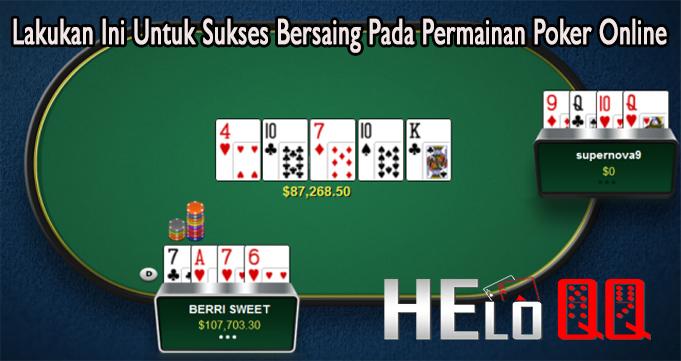 Lakukan Ini Untuk Sukses Bersaing Pada Permainan Poker Online