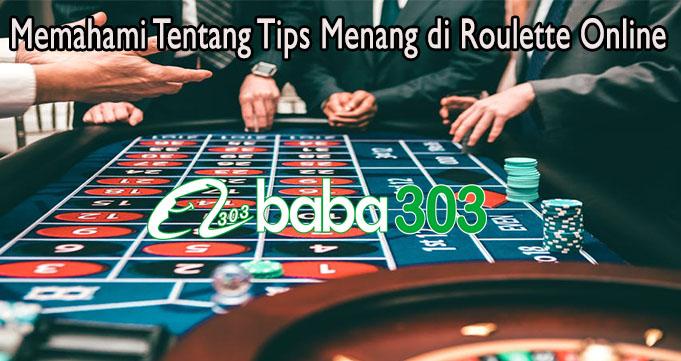 Memahami Tentang Tips Menang di Roulette Online